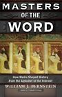 Masters of the Word: How Media Shaped History from the Alphabet to the Internet by William J Bernstein (Paperback / softback, 2014)