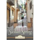 Sicilian Spring by Dave Wilcox 1452091757 Authorhouse 2010 Paperback