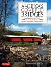America's Covered Bridges: Practical Crossings - Nostalgic Icons by Terry E. Miller, Ronald G. Knapp (Hardback, 2017)