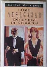 CÓMO ADELGAZAR EN COMIDAS DE NEGOCIOS - MICHEL MONTIGNAC - MUCHNIK EDITORES 1990