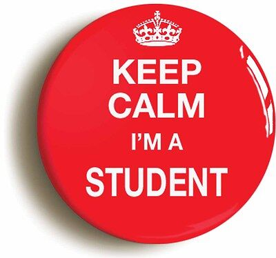 KEEP CALM I'M A STUDENT FUNNY BADGE BUTTON PIN (1inch/25mm diametr) UNIVERSITY