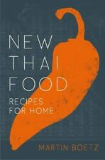 New Thai Food : Recipes for Home by Martin Boetz (2014, Hardcover)