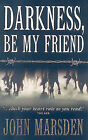Darkness, Be My Friend by John Marsden (Paperback, 1997)