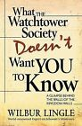 What the Watchtower Society Doesn't Want You to Know by Wilbur Lingle (Paperback / softback, 2009)