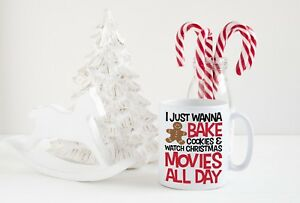 I-just-wanna-bake-cookies-and-watch-Christmas-movies-all-day-mug
