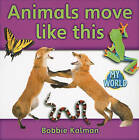 Animals Move Like This by Bobbie Kalman (Paperback / softback, 2011)