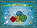 Knit, Hook, and Spin: A Kid's Activity Guide to Fiber Arts and Crafts by Laurie Carlson (Paperback, 2016)