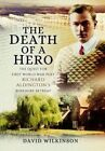 The Death of a Hero: The Quest for First World War Poet Richard Aldington's Berkshire Retreat by David Wilkinson (Hardback, 2016)