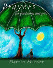Prayers for Good Times and Grim by Martin H. Manser (Hardback, 2008)