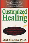 Customized Healing: Blending the Best of Eastern and Western Medicine by Mark Mincolla (Paperback, 2011)
