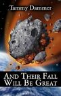 and Their Fall Will Be Great by Tammy Dammer 9781462618644 Paperback 2011