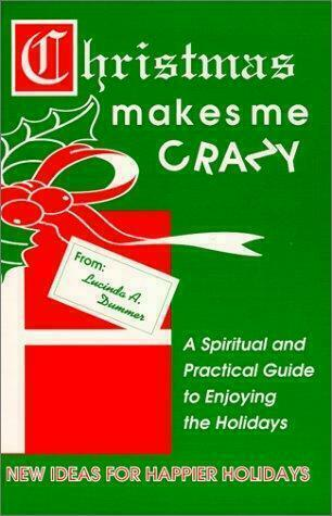 Christmas Makes Me Crazy : A Spiritual and Practical Guide to Enjoying the Holid