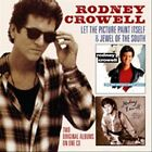 Let the Picture Paint Itself/Jewel of the South by Rodney Crowell (CD, Oct-2011, T-Bird Records)