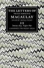 The Letters of Thomas Babington MacAulay: Volume 3: January 1834-August 1841 by Thomas MacAulay, Thomas Pinney (Paperback, 2008)