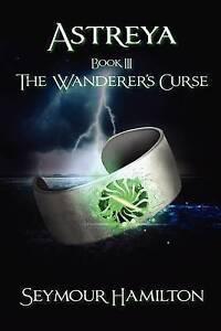 Astreya-Book-III-The-Wanderer-039-s-Curse-Paperback-by-Hamilton-Seymour-Bra