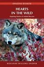 Hearts in the Wild: Inspiring Stories of Animal Rescues by Roxanne Willems Snopek (Paperback, 2013)