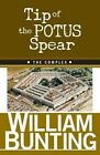Tip of the Potus Spear: The Complex by William Bunting (Paperback / softback, 2014)