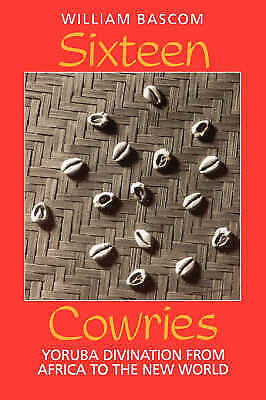 Sixteen Cowries: Yoruba Divination from Africa to the New World by Bascom, Willi