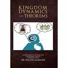 Kingdom Dynamics and Theorems: Practical Guidance for the Modern-day, New Generation Citizen of the Kingdom of God by DR WALTER MASOCHA (Hardback, 2013)