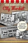 The History of City Market: The Brothers Four and the Colorado Back Slope Empire by Kate Ruland-Thorne, Anthony F Prinster (Paperback / softback, 2013)