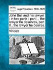 John Bull and His Lawyer: In Two Parts: Part I., the Lawyer He Deserves, Part II., the Lawyer He Desires. by Vindex (Paperback / softback, 2010)