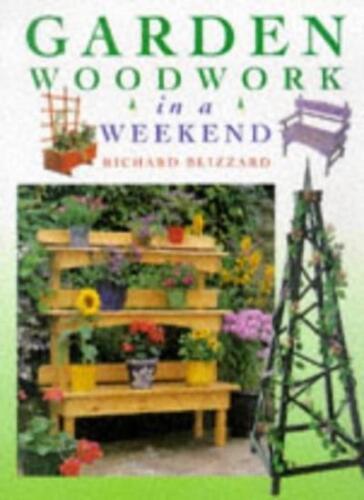 1 of 1 - Garden Woodwork in a Weekend,Richard E. Blizzard