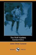 The Wolf Hunters by James Oliver Curwood (2007, Paperback)