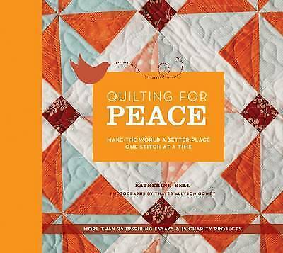 1 of 1 - Quilting for Peace: Make the World a by Katherine Bell (Hardback, 2009)