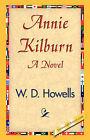 Annie Kilburn by Deceased W D Howells (Hardback, 2007)