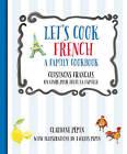 Let's Cook French, a Family Cookbook: Cuisinons Francais, un Livre Pour Toute la Famille by Claudine Pepin (Hardback, 2015)