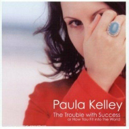 KELLEY,PAULA-TROUBLE WITH SUCCESS OR HOW YOU FIT INTO THE WO (US IMPORT) CD NEW