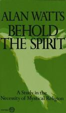 Behold the Spirit : A Study in the Necessity of Mystical Religion by Alan W....
