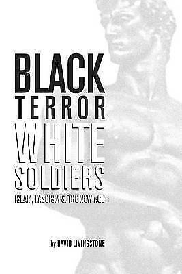 Black Terror White Soldiers: Islam, Fascism & the New Age by Independent...