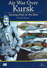 Air Wars Over Kursk: Turning Point in the East by Dmitriy Khazanov (Paperback, 2010)
