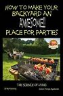 How to Make Your Backyard an Awesome Place for Parties by Colvin Tonya Nyakundi, John Davidson (Paperback / softback, 2015)