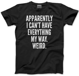 Apparently I Can/'t Have Everything My Way Teen Always Right Kids T-Shirt