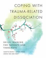 Norton Series on Interpersonal Neurobiology: Coping with Trauma-Related Dissociation : Skills Training for Patients and Therapists 0 by Suzette Boon, Onno van der Hart and Kathy Steele (2011, Hardcover)