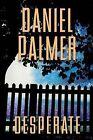 Desperate by Daniel Palmer (Hardback, 2014)