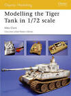 Modelling the Tiger Tank in 1/72 Scale by Alex Clark (Paperback, 2006)