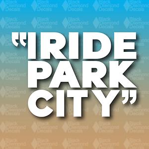 I RIDE PARK CITY Custom Vinyl Decal