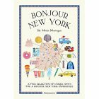 Bonjour New York: A Fine Selection of Unique Spots for a Genuine New York Experience by Marin Montagut (Paperback, 2015)