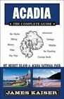 Acadia: The Complete Guide: Acadia National Park & Mount Desert Island by James Kaiser (Paperback, 2016)