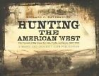 Hunting the American West: The Pursuit of Big Game for Life, Profit, and Sport, 1800-1900 by Richard C Rattenbury (Hardback, 2008)
