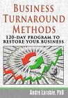 Business Turnaround Methods - 120-Day Program to Restore Your Business by Ph D Andre Larabie, Dr Andre Larabie (Paperback / softback, 2010)