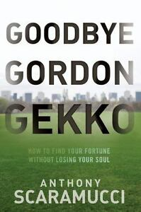 Goodbye-Gordon-Gekko-How-to-Find-Your-Fortune-Without-Losing-Your-Soul-by
