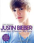 Justin Bieber: First Step 2 Forever: My Story by Justin Bieber (Hardback)