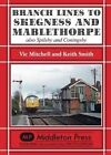 Branch Lines to Skegness and Mablethorpe: Also Spilsby and Coningsby by Vic Mitchell (Hardback, 2016)