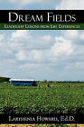 Dream Fields: Leadership Lessons from Life Experiences by Larthenia Howard (Paperback / softback, 2010)