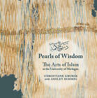 Pearls of Wisdom: The Arts of Islam at the University of Michigan by Christiane Gruber, Ashley Dimmig (Paperback, 2014)