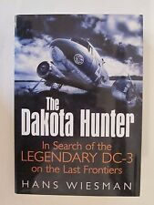 The Dakota Hunter  In Search of the Legendary DC-3 on the Last Frontiers